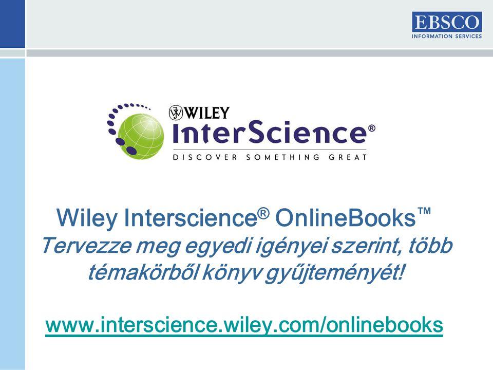 Wiley Interscience ® OnlineBooks ™ Tervezze meg egyedi igényei szerint, több témakörből könyv gyűjteményét.
