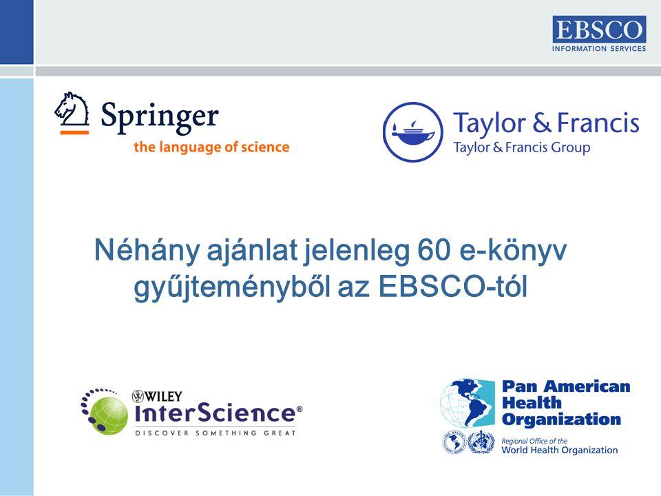 Néhány ajánlat jelenleg 60 e-könyv gyűjteményből az EBSCO-tól