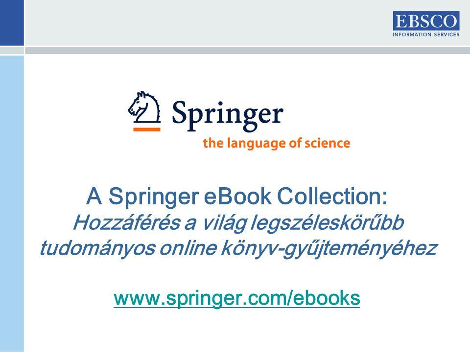 A Springer eBook Collection: Hozzáférés a világ legszéleskörűbb tudományos online könyv-gyűjteményéhez www.springer.com/ebooks