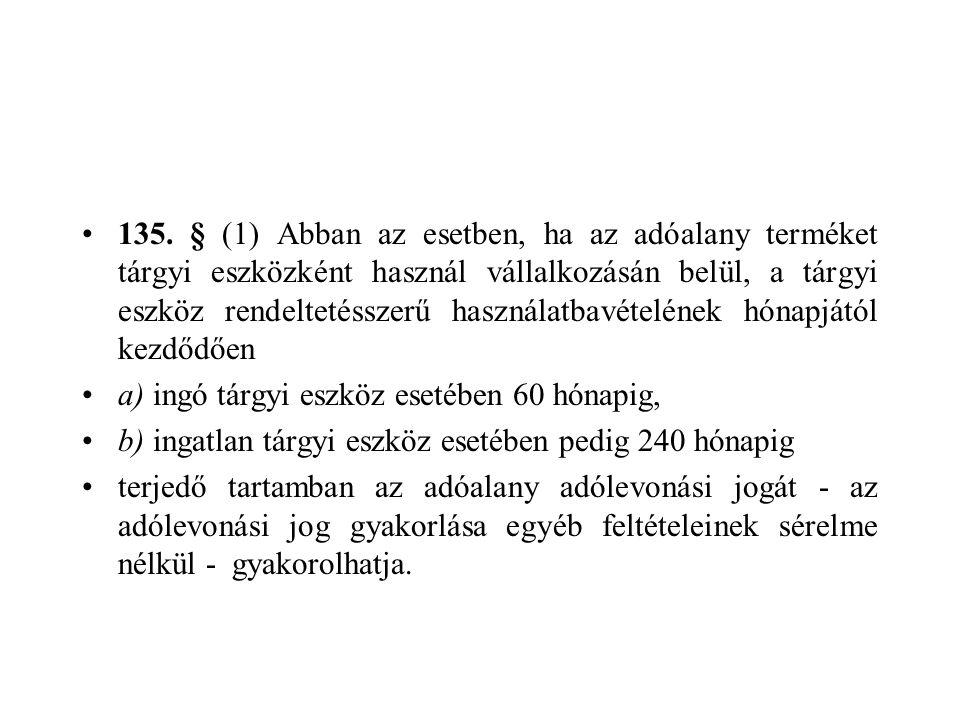 135. § (1) Abban az esetben, ha az adóalany terméket tárgyi eszközként használ vállalkozásán belül, a tárgyi eszköz rendeltetésszerű használatbavételé