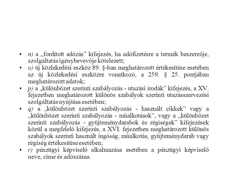 """n) a """"fordított adózás kifejezés, ha adófizetésre a termék beszerzője, szolgáltatás igénybevevője kötelezett; o) új közlekedési eszköz 89."""