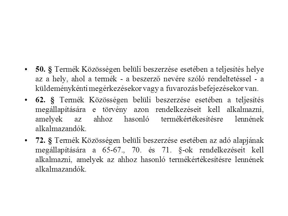 50. § Termék Közösségen belüli beszerzése esetében a teljesítés helye az a hely, ahol a termék - a beszerző nevére szóló rendeltetéssel - a küldeményk