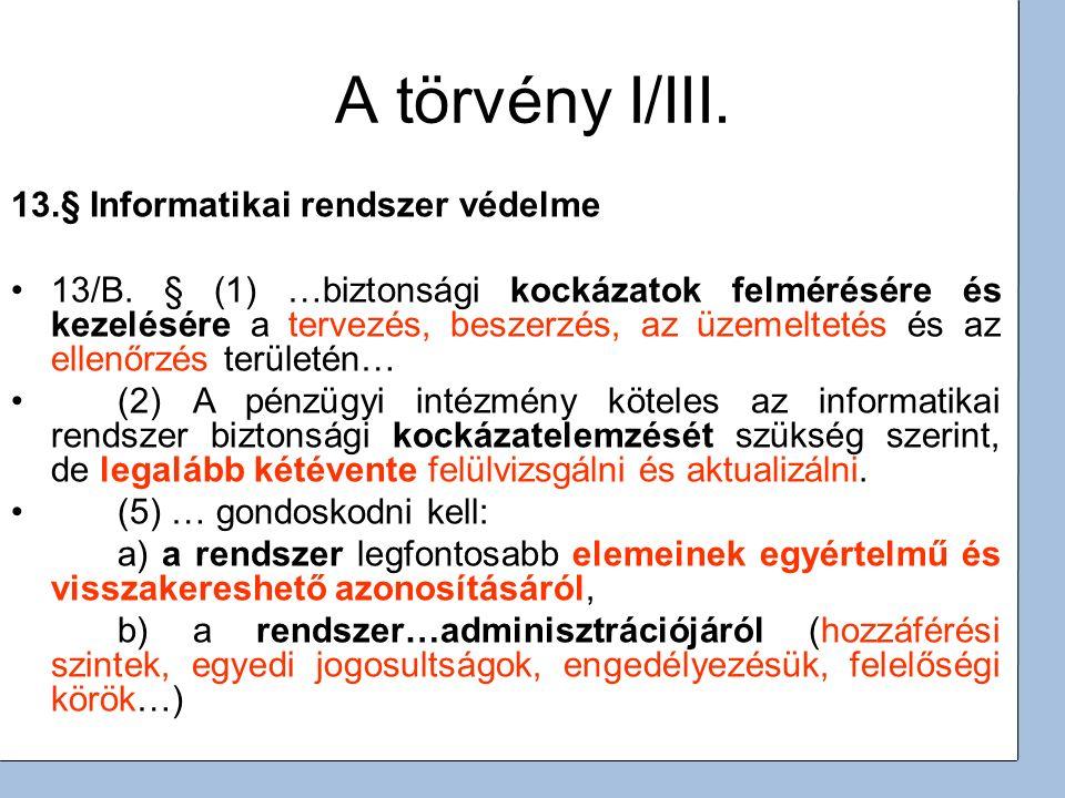 2 A törvény I/III. 13.§ Informatikai rendszer védelme 13/B. § (1) …biztonsági kockázatok felmérésére és kezelésére a tervezés, beszerzés, az üzemeltet