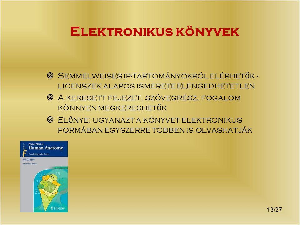 Elektronikus könyvek  Semmelweises ip-tartományokról elérhet ő k - licenszek alapos ismerete elengedhetetlen  A keresett fejezet, szövegrész, fogalo