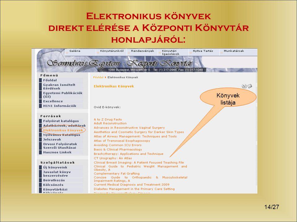 14/27 Elektronikus könyvek direkt elérése a Központi Könyvtár honlapjáról: Könyvek listája