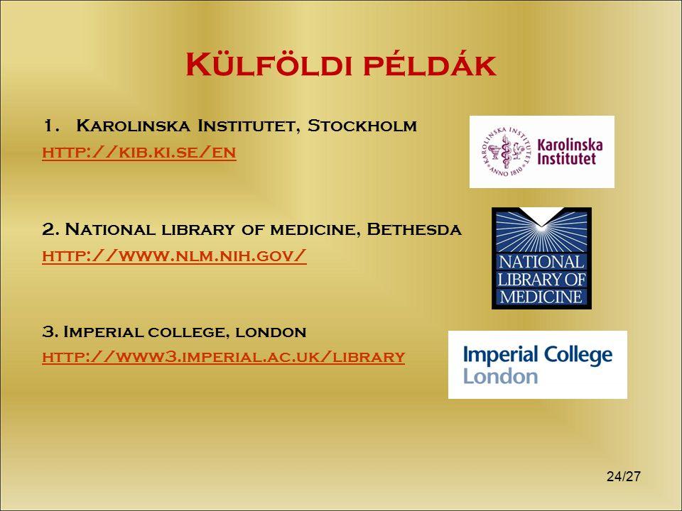 Külföldi példák 1.Karolinska Institutet, Stockholm http://kib.ki.se/en 2. National library of medicine, Bethesda http://www.nlm.nih.gov/ 3. Imperial c
