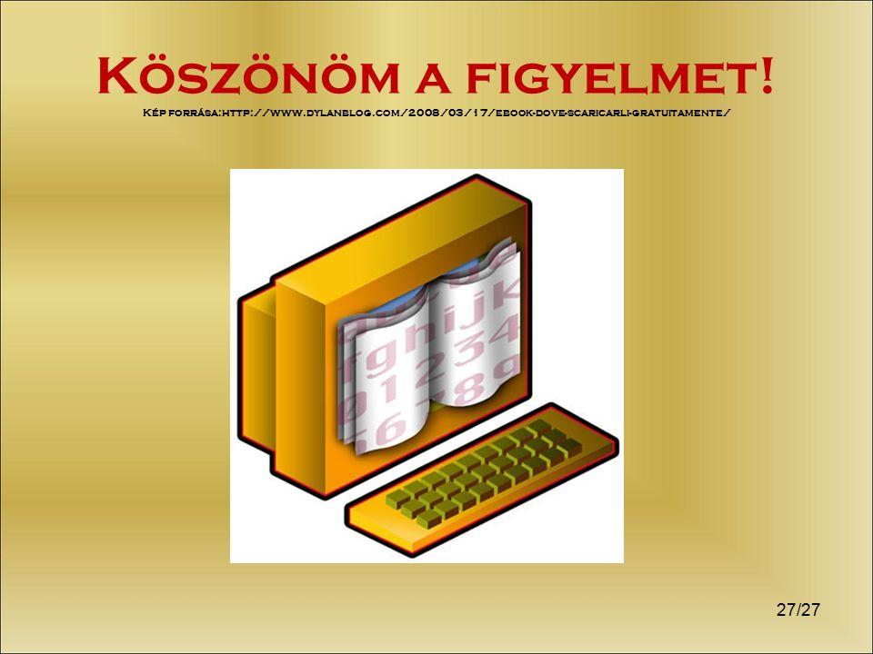Köszönöm a figyelmet! Kép forrása:http://www.dylanblog.com/2008/03/17/ebook-dove-scaricarli-gratuitamente/ 27/27