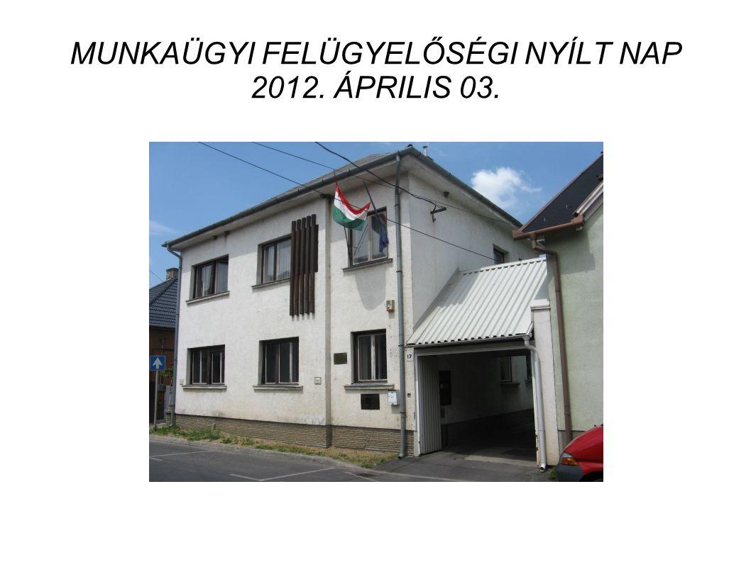MUNKAÜGYI FELÜGYELŐSÉGI NYÍLT NAP 2012. ÁPRILIS 03.
