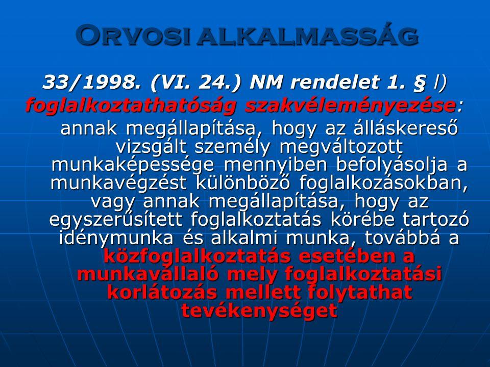 Orvosi alkalmasság 33/1998. (VI. 24.) NM rendelet 1. § l) foglalkoztathatóság szakvéleményezése: annak megállapítása, hogy az álláskereső vizsgált sze