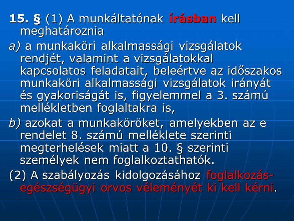 15. § (1) A munkáltatónak írásban kell meghatároznia a) a munkaköri alkalmassági vizsgálatok rendjét, valamint a vizsgálatokkal kapcsolatos feladatait