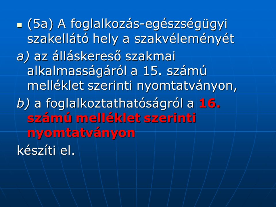 (5a) A foglalkozás-egészségügyi szakellátó hely a szakvéleményét (5a) A foglalkozás-egészségügyi szakellátó hely a szakvéleményét a) az álláskereső szakmai alkalmasságáról a 15.