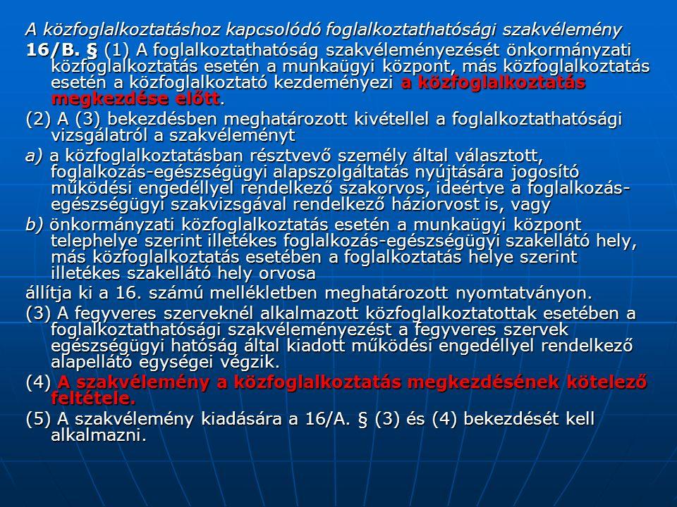A közfoglalkoztatáshoz kapcsolódó foglalkoztathatósági szakvélemény 16/B. § (1) A foglalkoztathatóság szakvéleményezését önkormányzati közfoglalkoztat