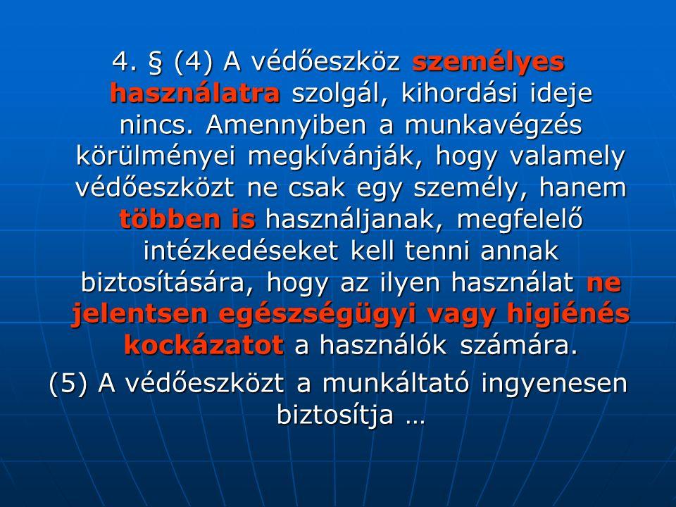 4. § (4) A védőeszköz személyes használatra szolgál, kihordási ideje nincs. Amennyiben a munkavégzés körülményei megkívánják, hogy valamely védőeszköz