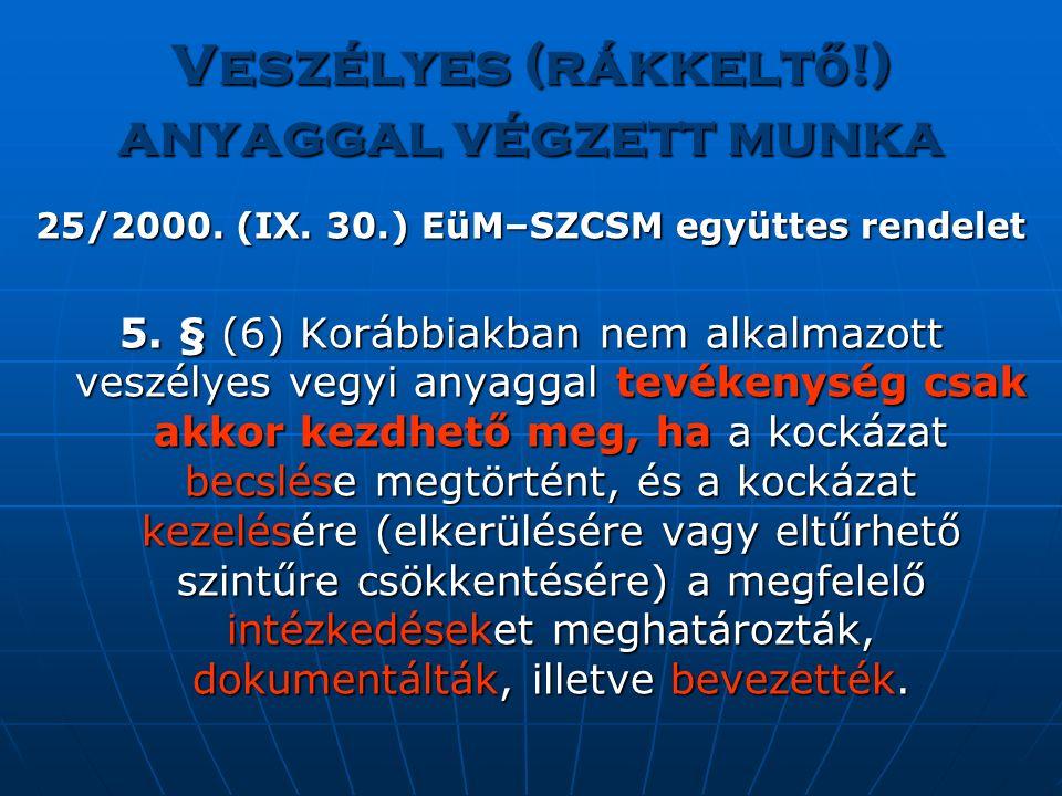 Veszélyes (rákkelt ő !) anyaggal végzett munka 25/2000. (IX. 30.) EüM–SZCSM együttes rendelet 5. § (6) Korábbiakban nem alkalmazott veszélyes vegyi an