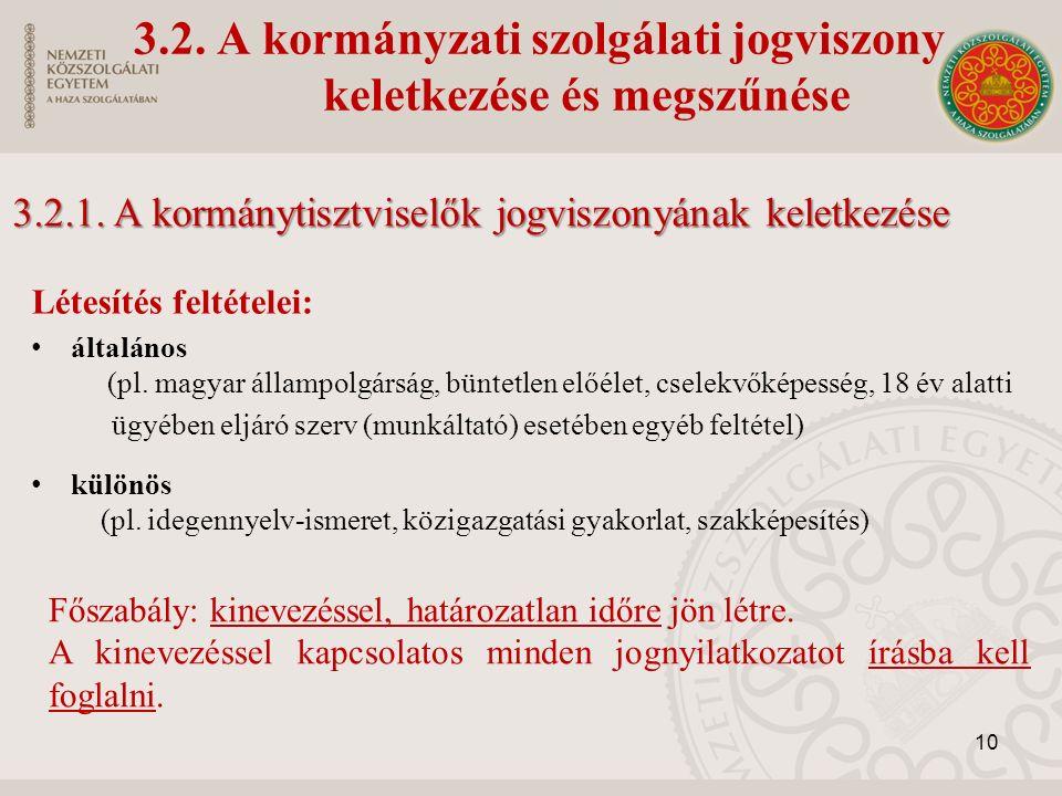 3.2. A kormányzati szolgálati jogviszony keletkezése és megszűnése Létesítés feltételei: általános (pl. magyar állampolgárság, büntetlen előélet, csel
