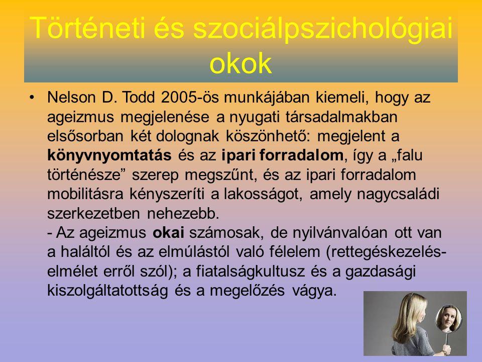 Történeti és szociálpszichológiai okok Nelson D. Todd 2005-ös munkájában kiemeli, hogy az ageizmus megjelenése a nyugati társadalmakban elsősorban két