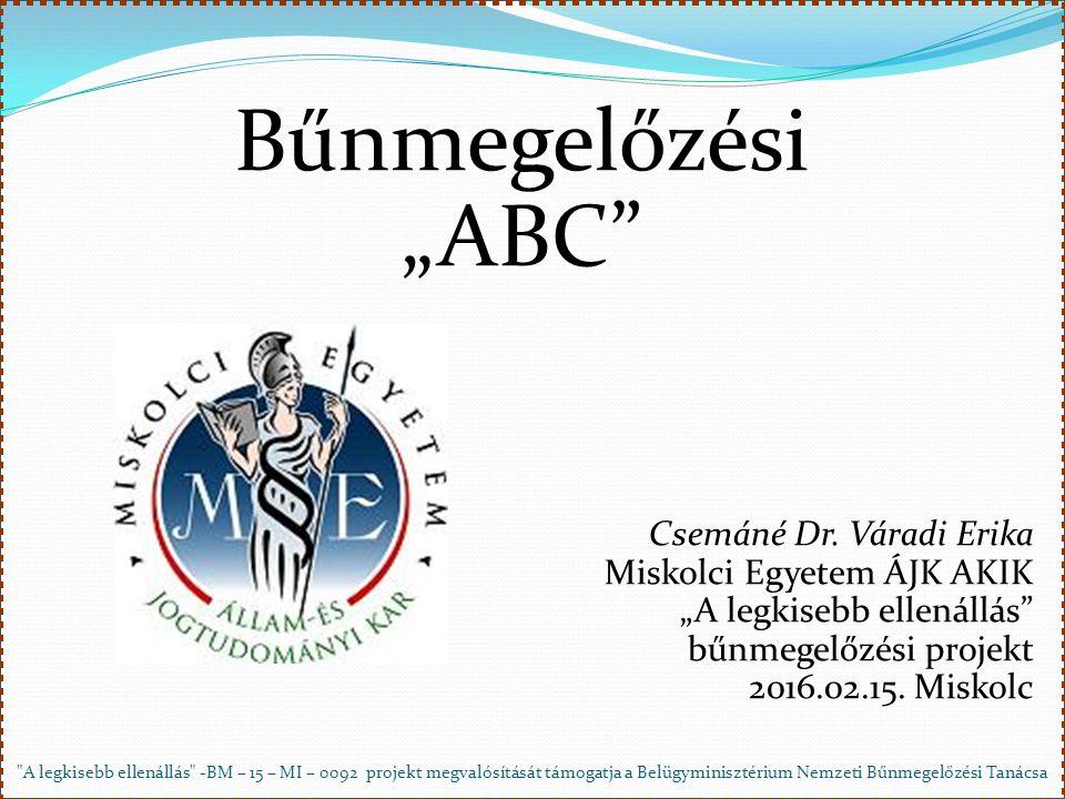 """A legkisebb ellenállás -BM – 15 – MI – 0092 projekt megvalósítását támogatja a Belügyminisztérium Nemzeti Bűnmegelőzési Tanácsa Bűnmegelőzési """"ABC Csemáné Dr."""