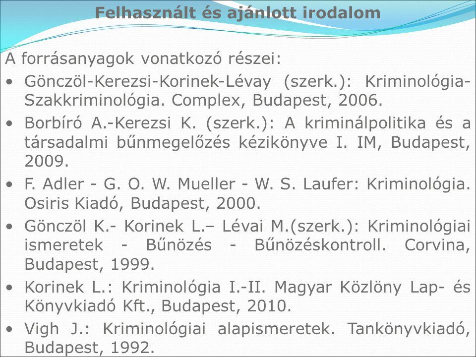 Felhasznált és ajánlott irodalom A forrásanyagok vonatkozó részei: Gönczöl-Kerezsi-Korinek-Lévay (szerk.): Kriminológia- Szakkriminológia.