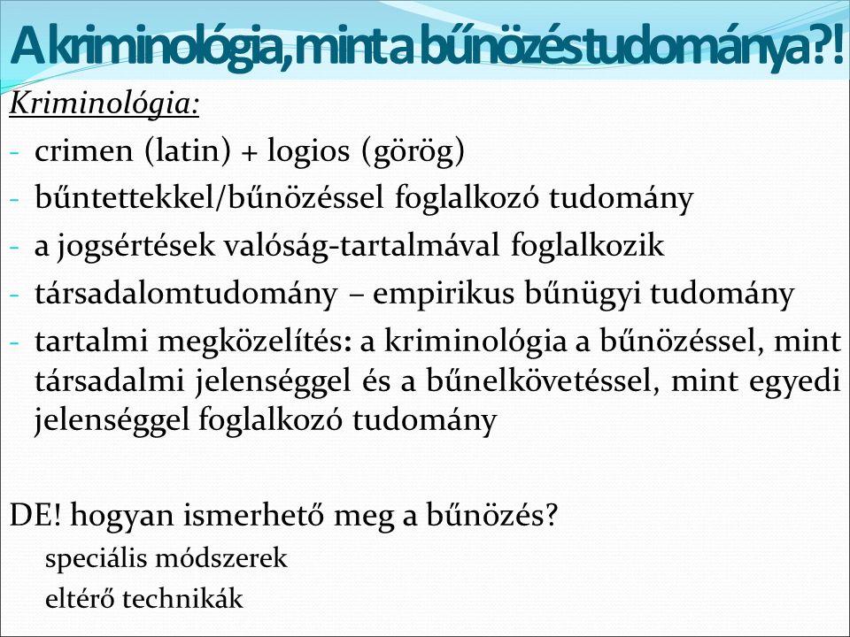 Kriminológia: - crimen (latin) + logios (görög) - bűntettekkel/bűnözéssel foglalkozó tudomány - a jogsértések valóság-tartalmával foglalkozik - társad
