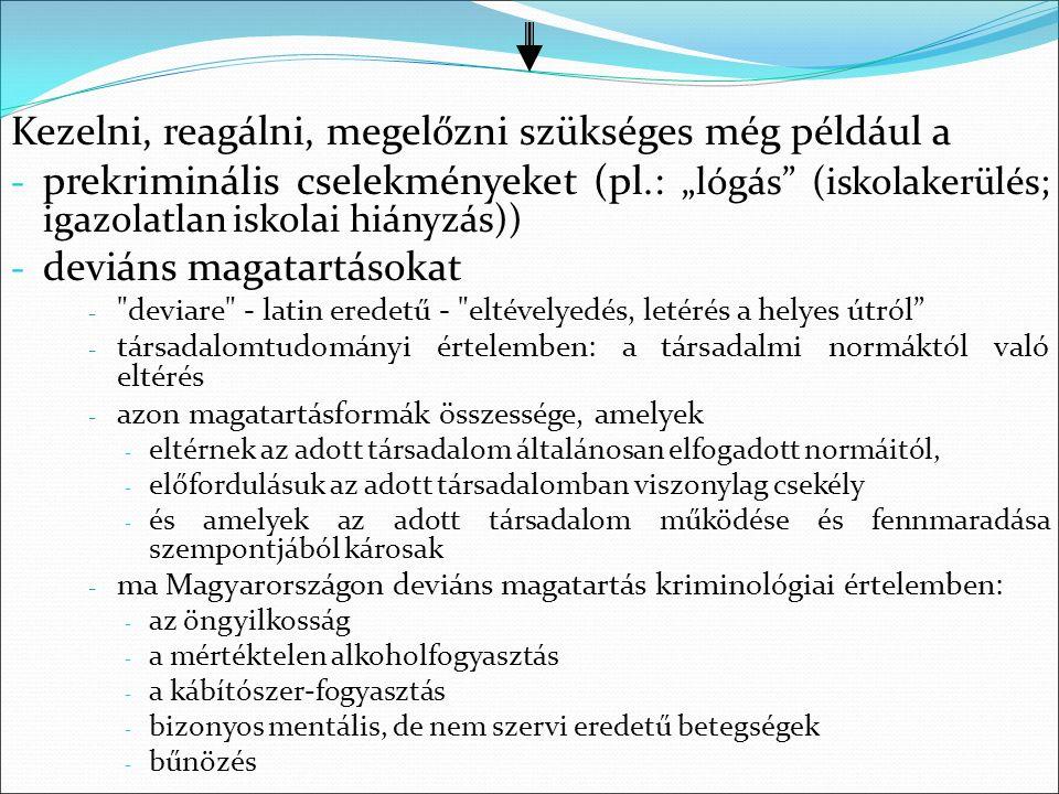 """Kezelni, reagálni, megelőzni szükséges még például a - prekriminális cselekményeket (pl.: """"lógás"""" (iskolakerülés; igazolatlan iskolai hiányzás)) - dev"""