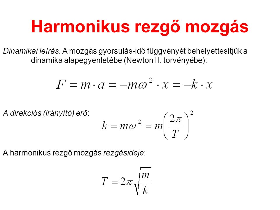 Harmonikus rezgő mozgás Dinamikai leírás. A mozgás gyorsulás-idő függvényét behelyettesítjük a dinamika alapegyenletébe (Newton II. törvényébe): A dir