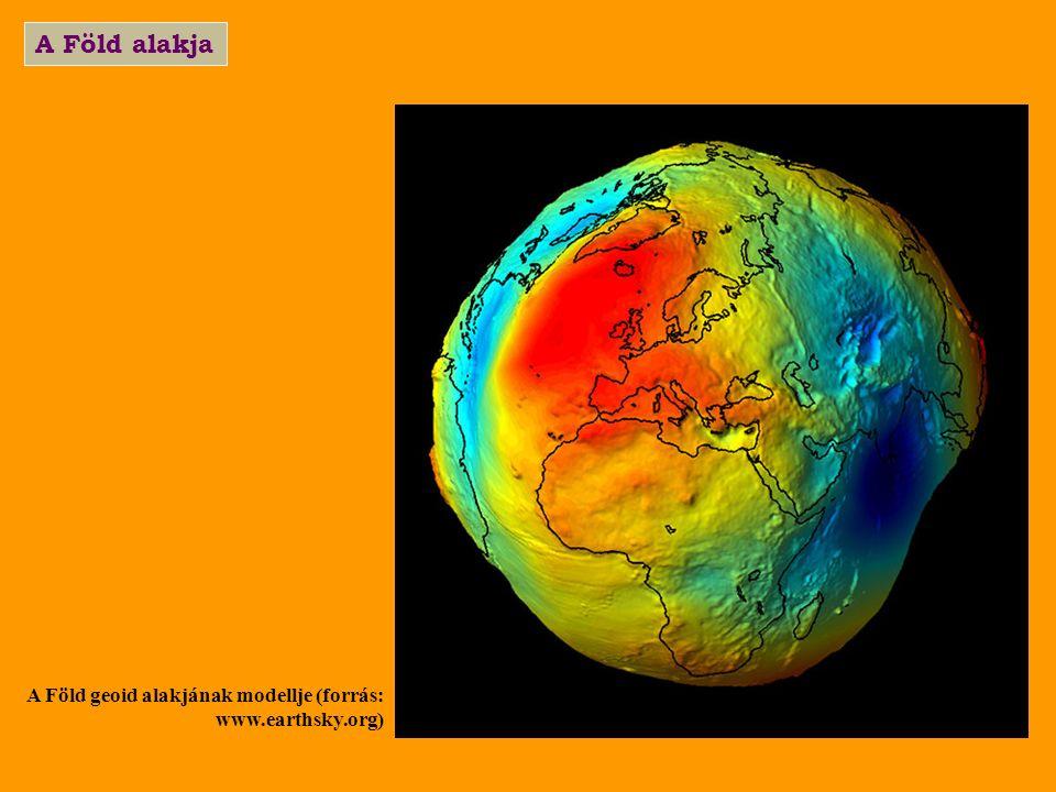 A Föld alakja A Föld geoid alakjának modellje (forrás: www.earthsky.org)