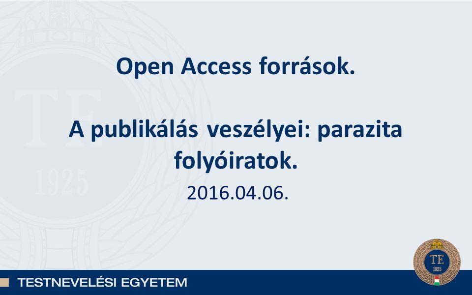 Open Access források. A publikálás veszélyei: parazita folyóiratok. 2016.04.06.