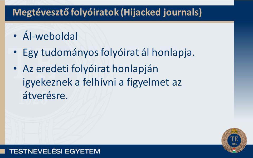 Megtévesztő folyóiratok (Hijacked journals) Ál-weboldal Egy tudományos folyóirat ál honlapja. Az eredeti folyóirat honlapján igyekeznek a felhívni a f