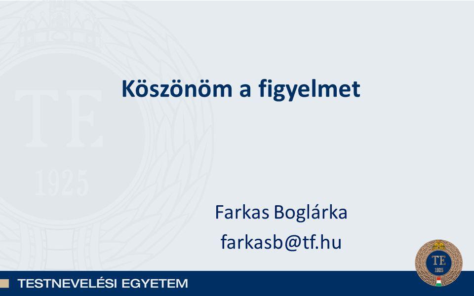 Köszönöm a figyelmet Farkas Boglárka farkasb@tf.hu