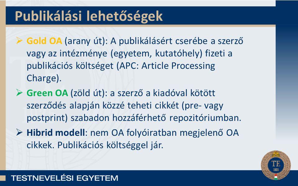 Publikálási lehetőségek  Gold OA (arany út): A publikálásért cserébe a szerző vagy az intézménye (egyetem, kutatóhely) fizeti a publikációs költséget
