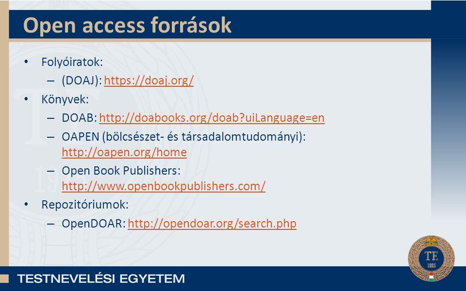 Open access források Folyóiratok: – (DOAJ): https://doaj.org/https://doaj.org/ Könyvek: – DOAB: http://doabooks.org/doab?uiLanguage=enhttp://doabooks.