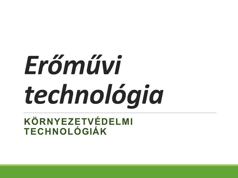 Erőművi technológia KÖRNYEZETVÉDELMI TECHNOLÓGIÁK
