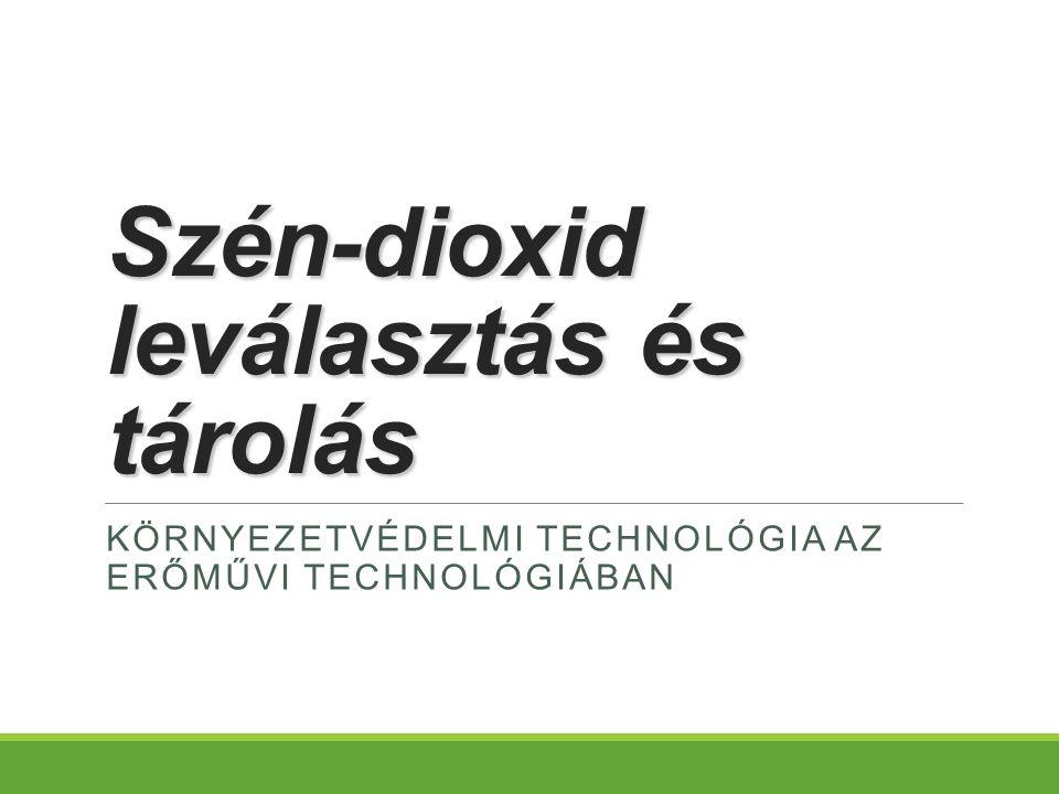 Szén-dioxid leválasztás és tárolás KÖRNYEZETVÉDELMI TECHNOLÓGIA AZ ERŐMŰVI TECHNOLÓGIÁBAN