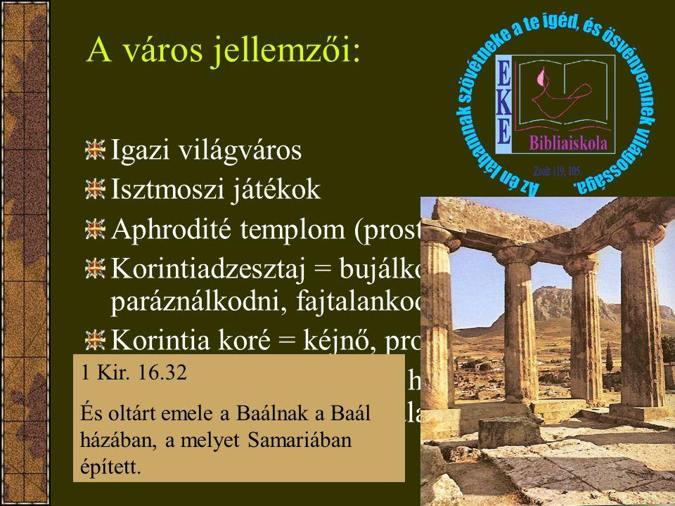 Igazi világváros Isztmoszi játékok Aphrodité templom (prostitució) Korintiadzesztaj = bujálkodni paráználkodni, fajtalankodni Korintia koré = kéjnő, prostituált Melicertész (Merkant) a hajózás védő istene Jezábellel kerül Akháb alatt Izraelbe.