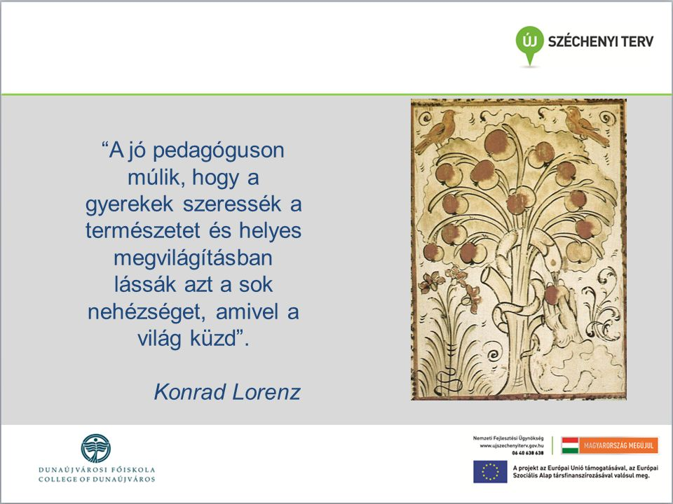 """""""A jó pedagóguson múlik, hogy a gyerekek szeressék a természetet és helyes megvilágításban lássák azt a sok nehézséget, amivel a világ küzd"""". Konrad L"""
