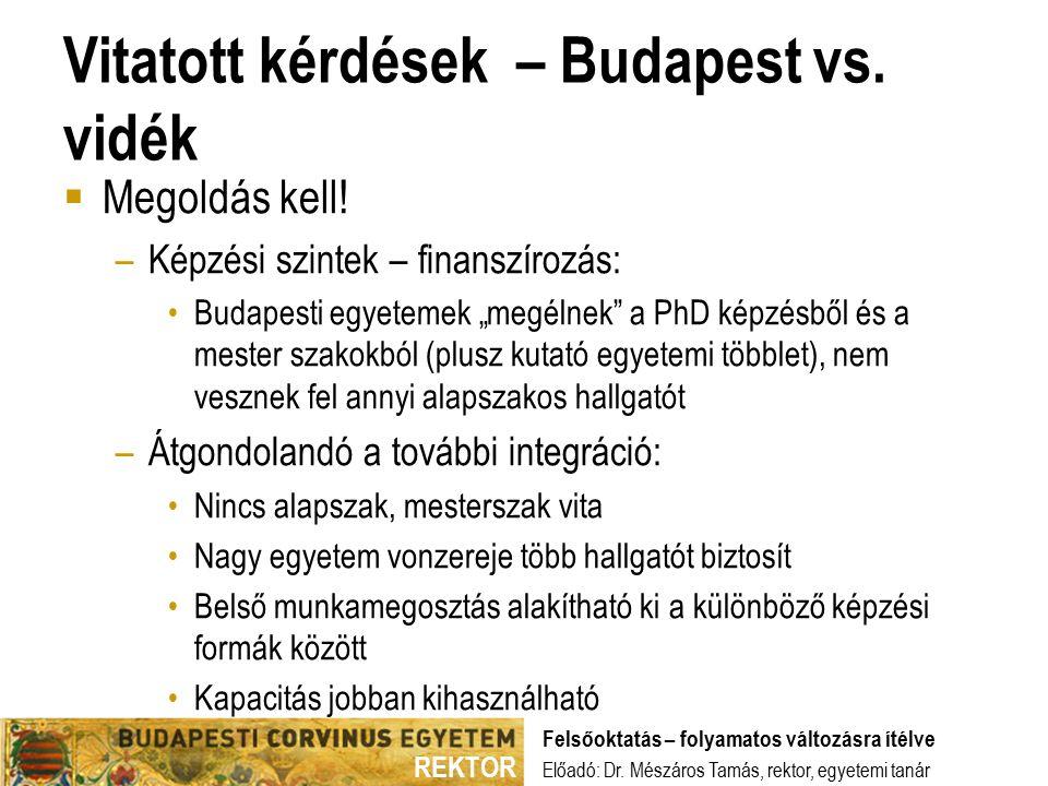 REKTOR Vitatott kérdések – Budapest vs. vidék  Megoldás kell.
