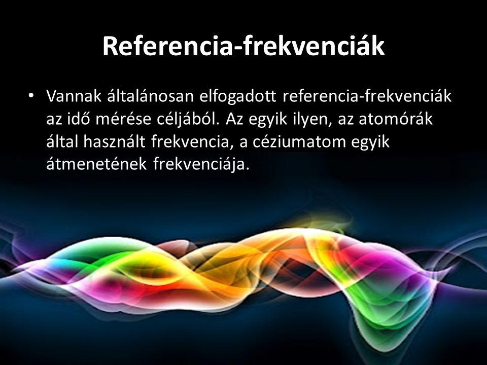 Referencia-frekvenciák Vannak általánosan elfogadott referencia-frekvenciák az idő mérése céljából.