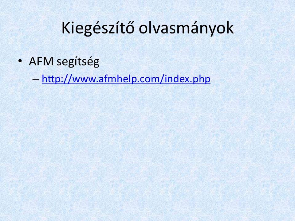 Kiegészítő olvasmányok AFM segítség – http://www.afmhelp.com/index.php http://www.afmhelp.com/index.php