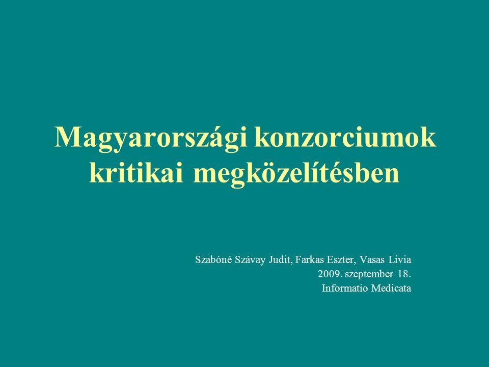 Magyarországi konzorciumok kritikai megközelítésben Szabóné Szávay Judit, Farkas Eszter, Vasas Livia 2009.
