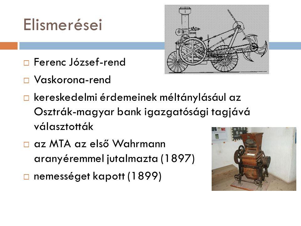 Elismerései  Ferenc József-rend  Vaskorona-rend  kereskedelmi érdemeinek méltánylásául az Osztrák-magyar bank igazgatósági tagjává választották  az MTA az első Wahrmann aranyéremmel jutalmazta (1897)  nemességet kapott (1899)