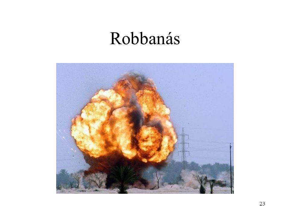 22 Robbanás Általában: hirtelen bekövetkező energiaátalakulás Kémiában: az oxidálandó anyag és az oxidálószer olyan keveréke, amely igen gyors reakciót tesz lehetővé Robbanóképes gázelegy véletlenszerűen is képződhet: sújtólégrobbanás