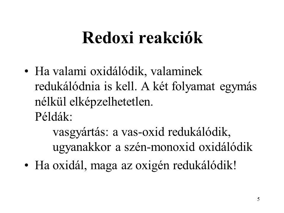5 Redoxi reakciók Ha valami oxidálódik, valaminek redukálódnia is kell.