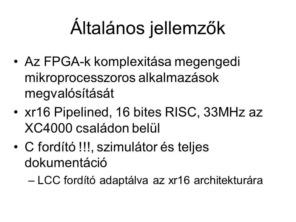 Általános jellemzők Az FPGA-k komplexitása megengedi mikroprocesszoros alkalmazások megvalósítását xr16 Pipelined, 16 bites RISC, 33MHz az XC4000 csal