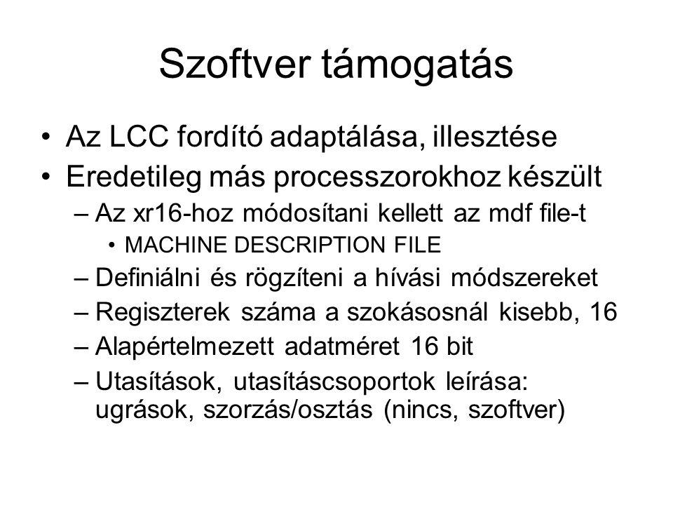 Az xr16 utasításkészlete Célok és korlátok kompromisszumos egyeztetése –Kompakt 16-bites utasítások –16 darab 16 bites regiszter –C integer műveletek támogatása –Pipeline, szabályos felépítés -> sebesség –Bájtos/szavas címezhetőség (load, store) –Indirekt indexelt címzés (reg)+disp –Long int támogatás, előjel kiterjesztés, stb.