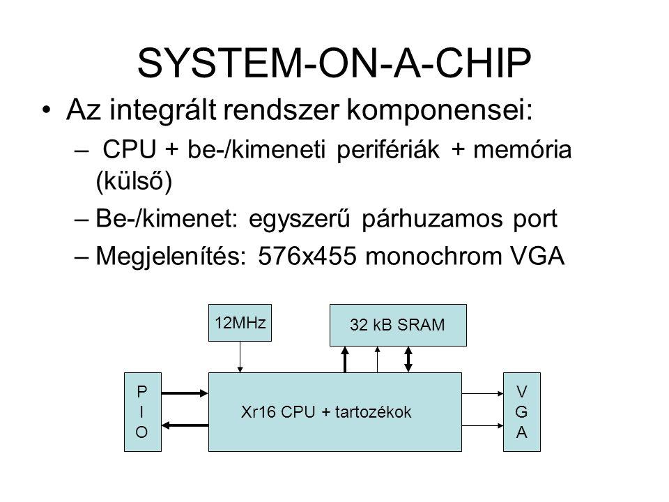 SYSTEM-ON-A-CHIP Az integrált rendszer komponensei: – CPU + be-/kimeneti perifériák + memória (külső) –Be-/kimenet: egyszerű párhuzamos port –Megjelen
