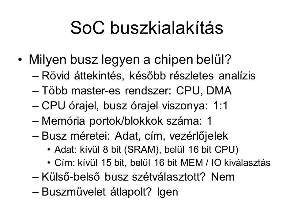 SoC buszkialakítás Milyen busz legyen a chipen belül? –Rövid áttekintés, később részletes analízis –Több master-es rendszer: CPU, DMA –CPU órajel, bus