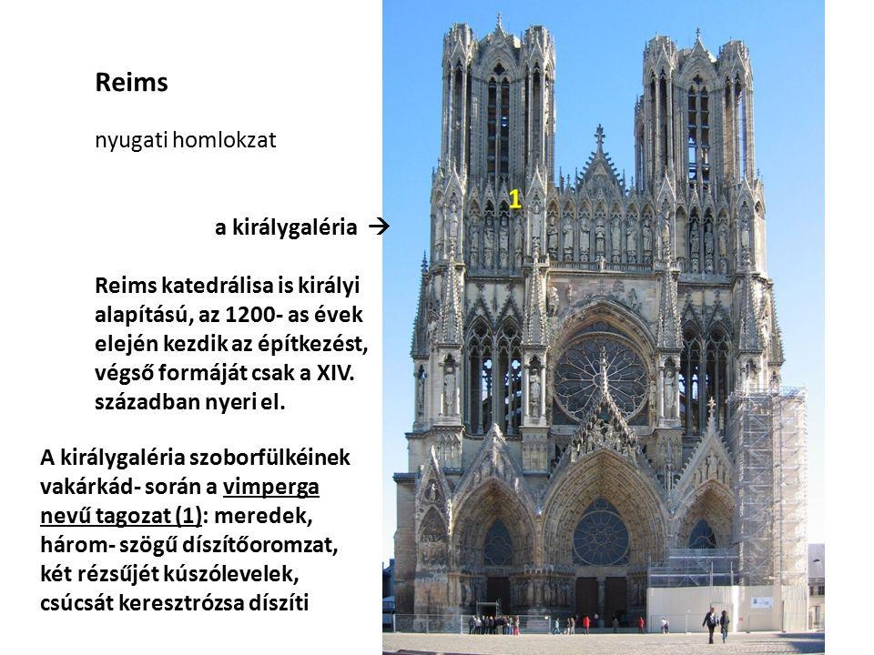 Reims nyugati homlokzat a királygaléria  Reims katedrálisa is királyi alapítású, az 1200- as évek elején kezdik az építkezést, végső formáját csak a XIV.