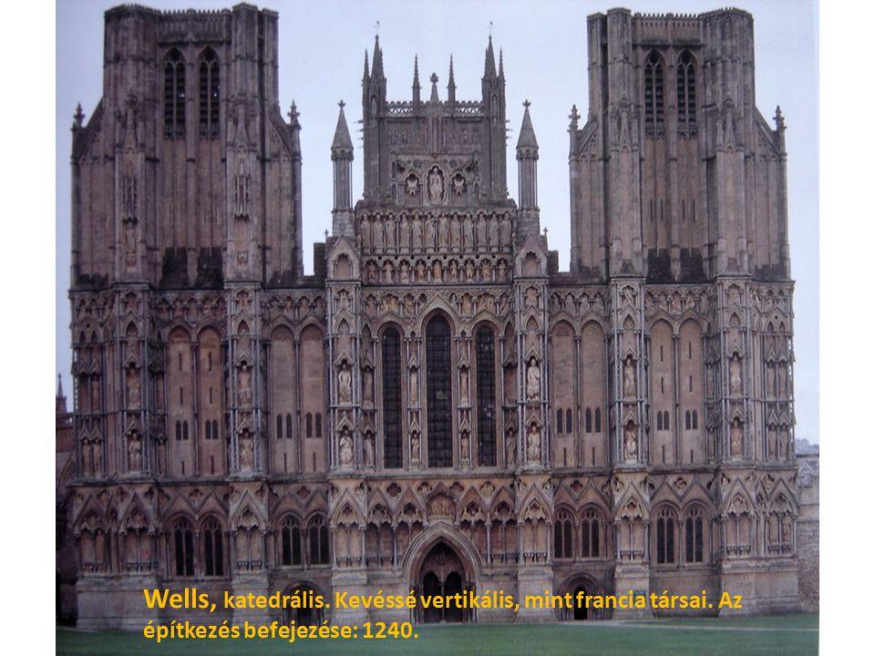 Wells, katedrális. Kevéssé vertikális, mint francia társai. Az építkezés befejezése: 1240.