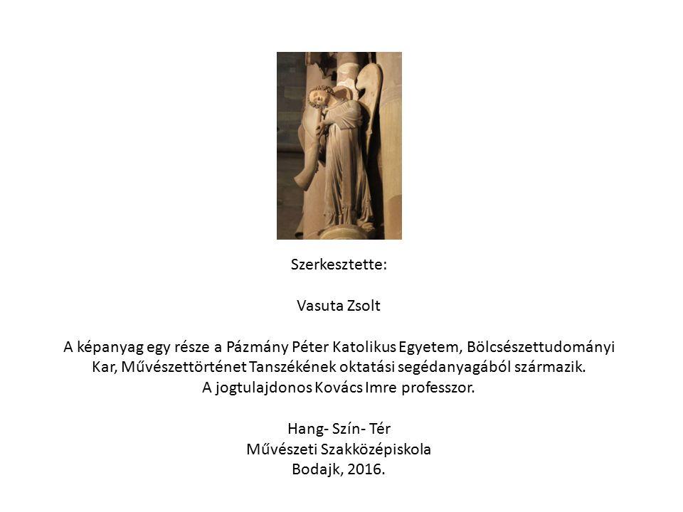 Szerkesztette: Vasuta Zsolt A képanyag egy része a Pázmány Péter Katolikus Egyetem, Bölcsészettudományi Kar, Művészettörténet Tanszékének oktatási segédanyagából származik.