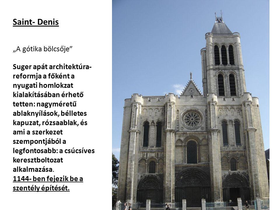 """Saint- Denis """"A gótika bölcsője Suger apát architektúra- reformja a főként a nyugati homlokzat kialakításában érhető tetten: nagyméretű ablaknyílások, bélletes kapuzat, rózsaablak, és ami a szerkezet szempontjából a legfontosabb: a csúcsíves keresztboltozat alkalmazása."""